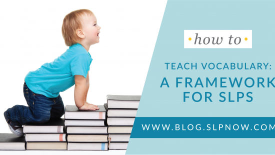 Wondering where to start with vocabulary intervention? This blog post walks through a framework that speech-language pathologists can use when targeting vocabulary goals.