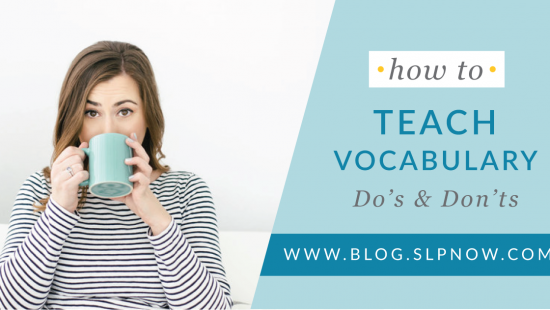 There are a lot of strategies for SLPs to attempt when it comes to teaching vocabulary to students. This blog post explores the do's and don'ts of how to teach vocabulary with a few simple steps for evidence-based vocabulary practice in the speech room. Click through to read the entire post and get all the tips!